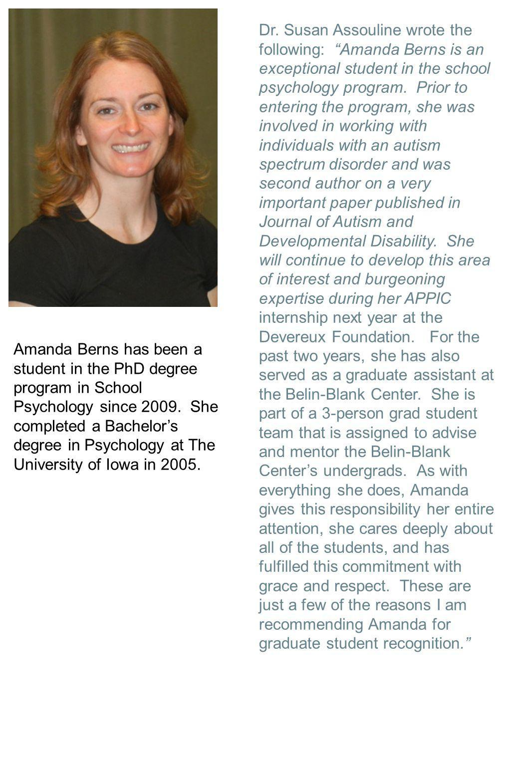 Dr. Susan Assouline wrote the following: Amanda Berns is an exceptional student in the school psychology program. Prior to entering the program, she w