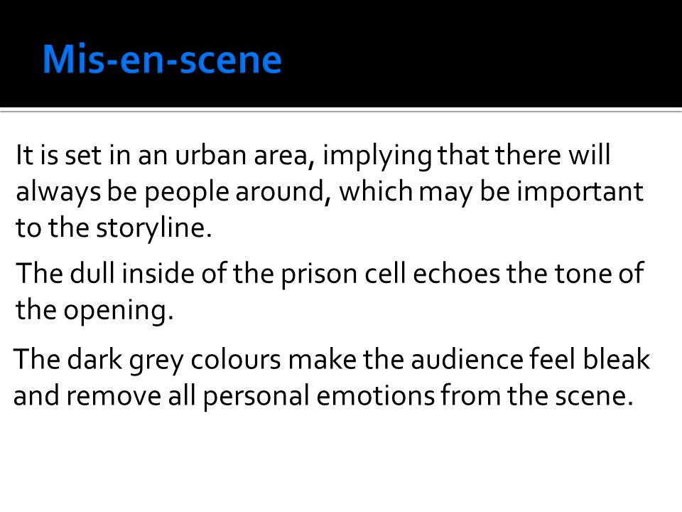 The dark grey colours make the audience feel bleak and remove all personal emotions from the scene. It is set in an urban area, implying that there wi