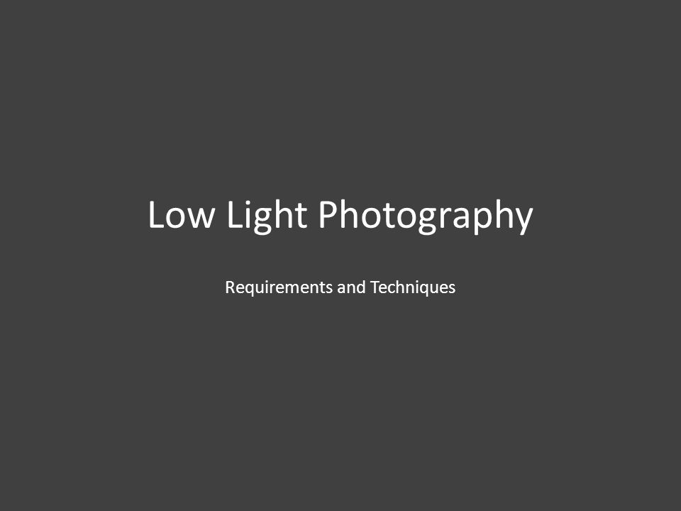 Low Light Photography Requirements and Techniques