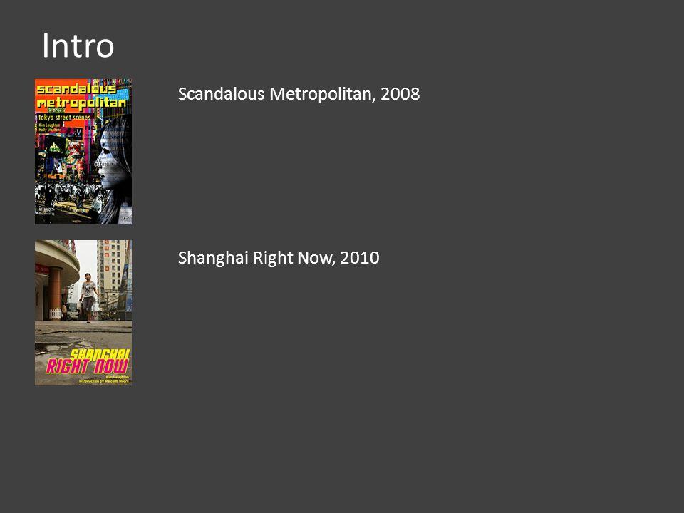 Intro Scandalous Metropolitan, 2008 Shanghai Right Now, 2010