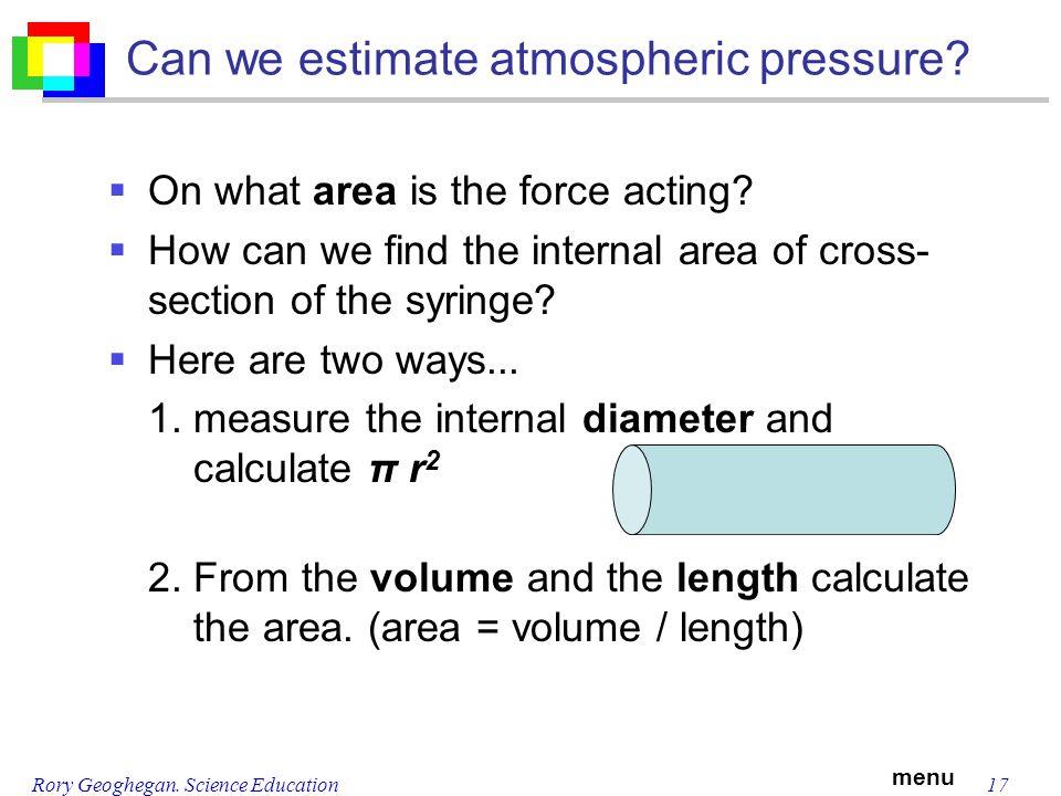 menu Rory Geoghegan. Science Education17 Can we estimate atmospheric pressure.