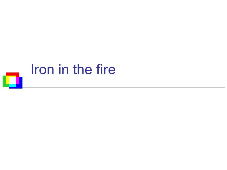 Iron in the fire