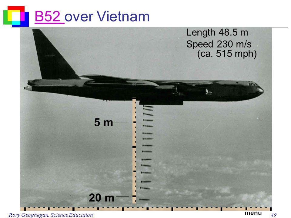 menu Rory Geoghegan. Science Education49 B52 B52 over Vietnam Length 48.5 m Speed 230 m/s (ca.