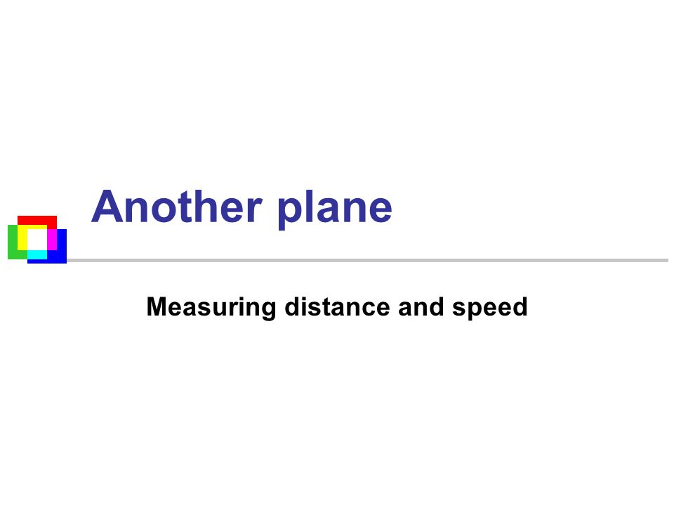 Another plane Measuring distance and speed