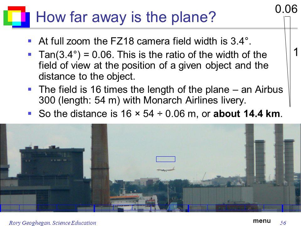menu Rory Geoghegan. Science Education56 How far away is the plane.