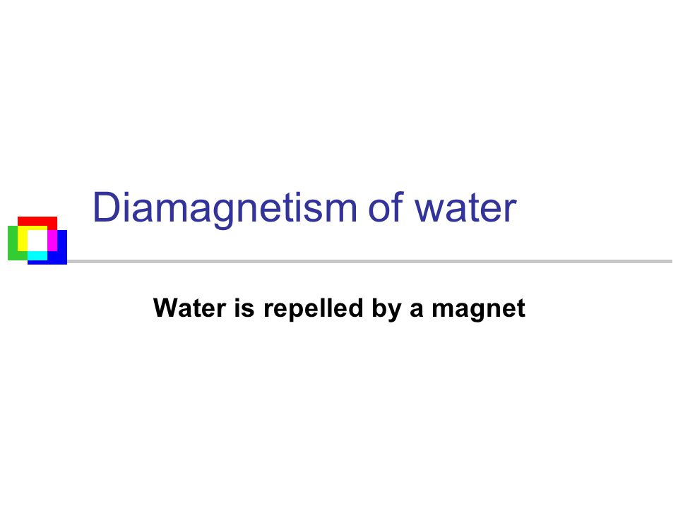Diamagnetism of water Water is repelled by a magnet