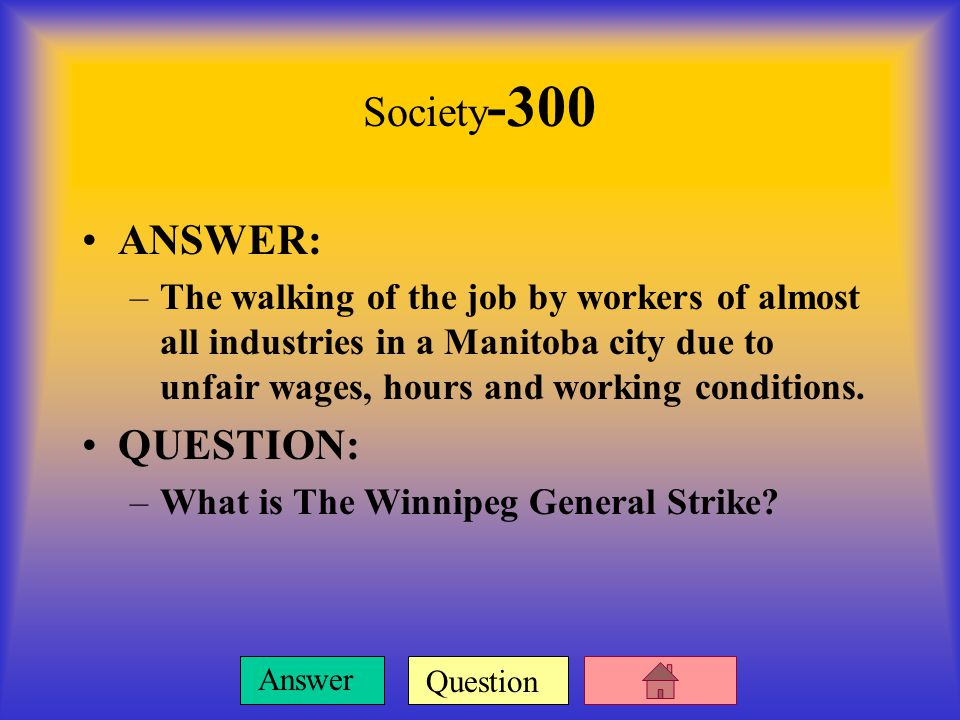 Question Answer Society -200 ANSWER: –More workers bringing home their paycheques and the dropping of the crime rate are some social benefits that came from this.