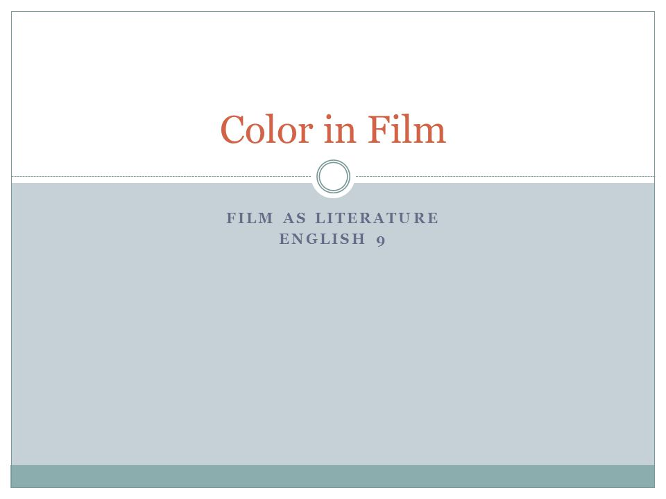 FILM AS LITERATURE ENGLISH 9 Color in Film