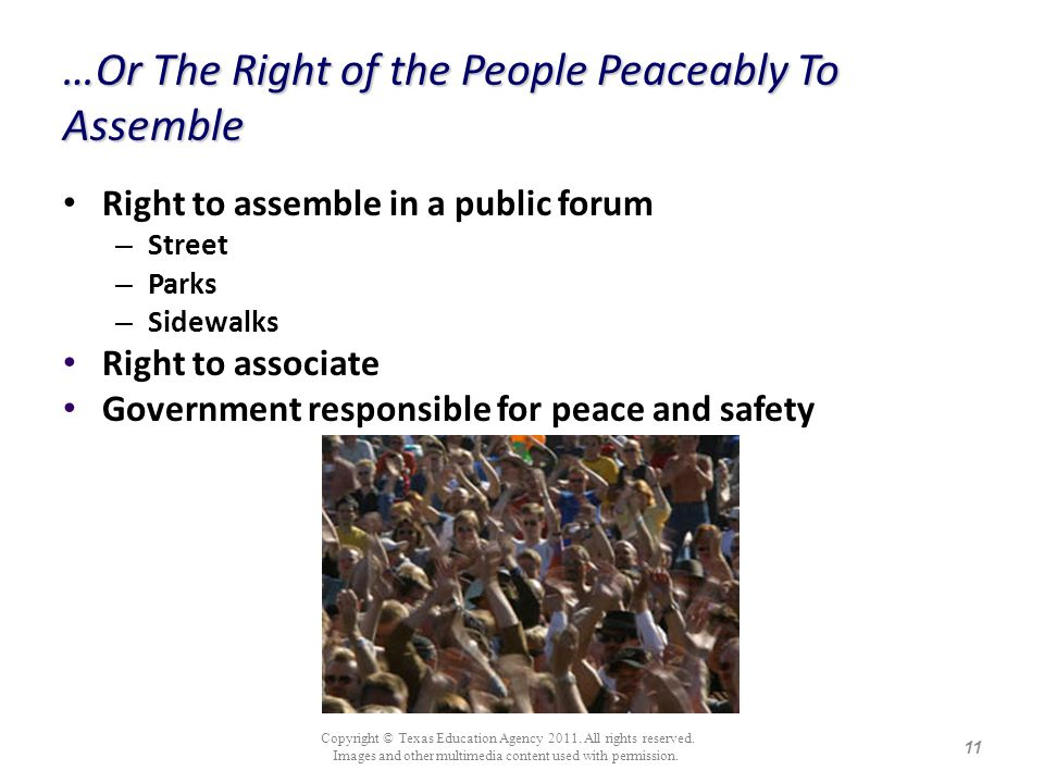 …Or The Right of the People Peaceably To Assemble Right to assemble in a public forum – Street – Parks – Sidewalks Right to associate Government respo