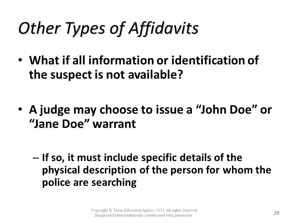 Other Types of Affidavits What if all information or identification of the suspect is not available? A judge may choose to issue a John Doe or Jane Do