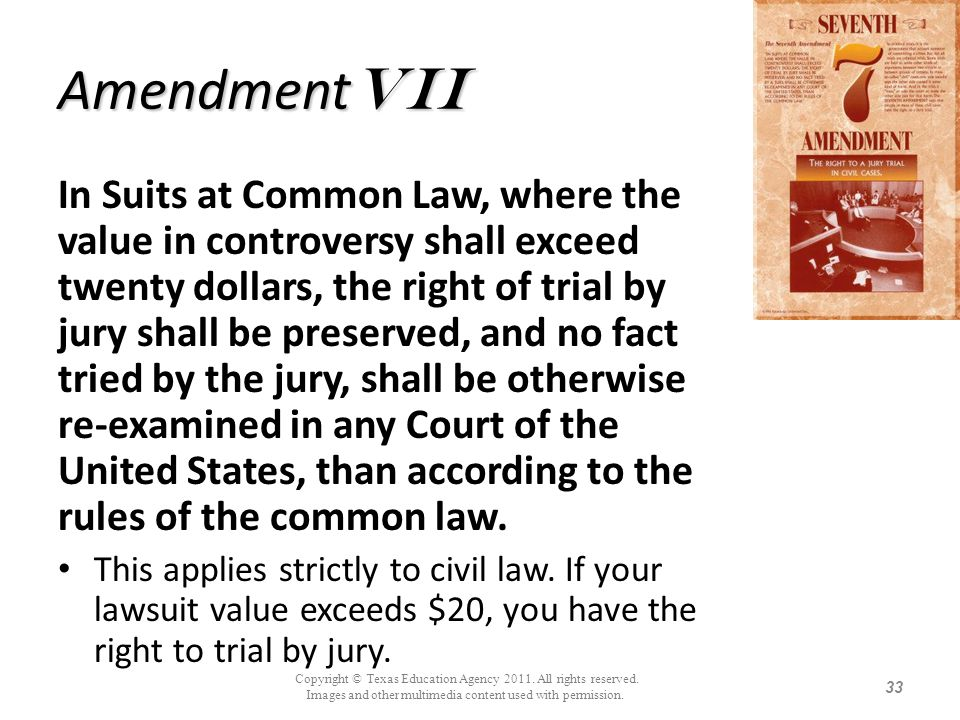 Amendment Vii In Suits at Common Law, where the value in controversy shall exceed twenty dollars, the right of trial by jury shall be preserved, and n