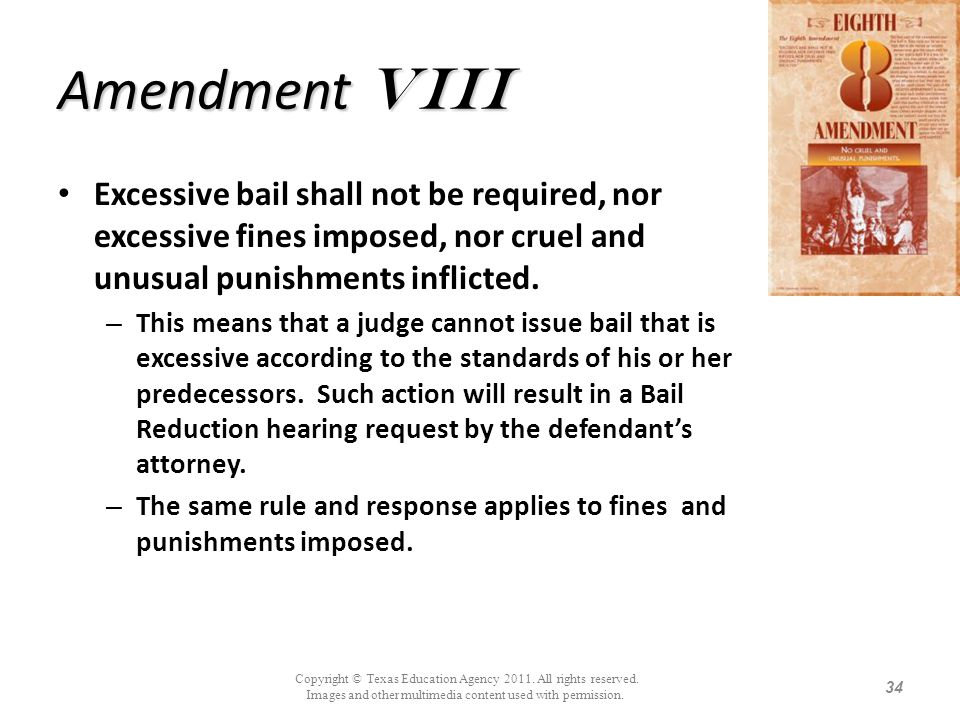 Amendment Viii Excessive bail shall not be required, nor excessive fines imposed, nor cruel and unusual punishments inflicted. – This means that a jud