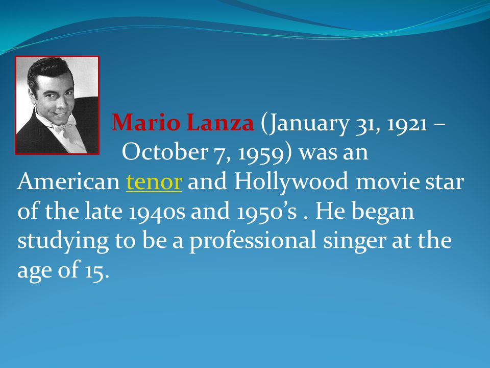 Mario Lanza (January 31, 1921 – October 7, 1959) was an American tenor and Hollywood movie star of the late 1940s and 1950s.