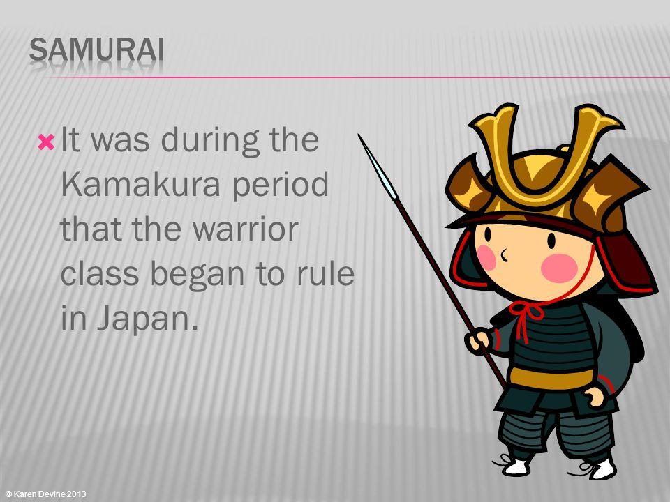 The Shogun was the ruler and he enforced law through the power of The Samurai. © Karen Devine 2013