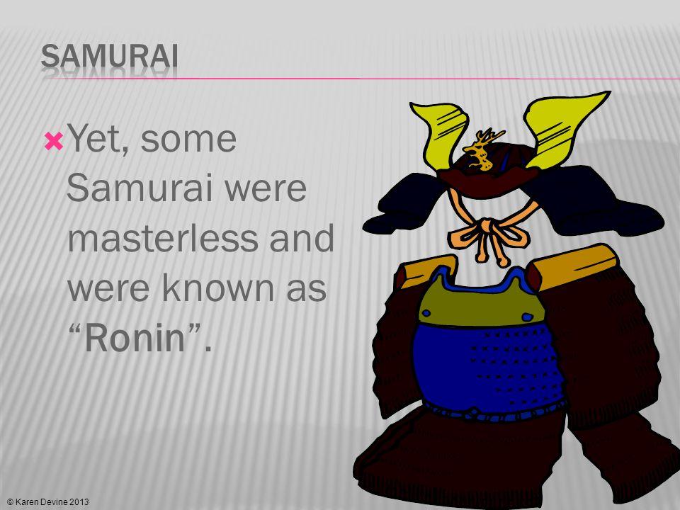 Yet, some Samurai were masterless and were known asRonin. © Karen Devine 2013