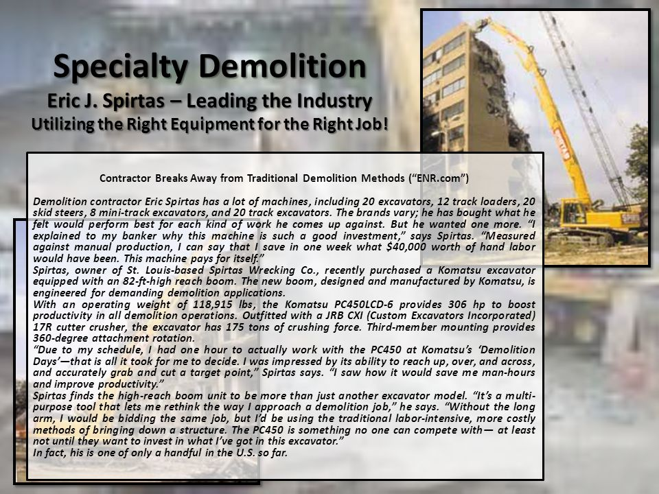 Specialty Demolition Eric J. Spirtas – Leading the Industry Utilizing the Right Equipment for the Right Job! Contractor Breaks Away from Traditional D