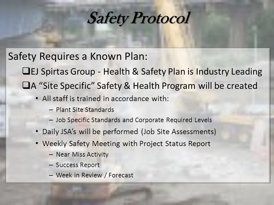 Safety Protocol Safety Requires a Known Plan: EJ Spirtas Group - Health & Safety Plan is Industry Leading A Site Specific Safety & Health Program will