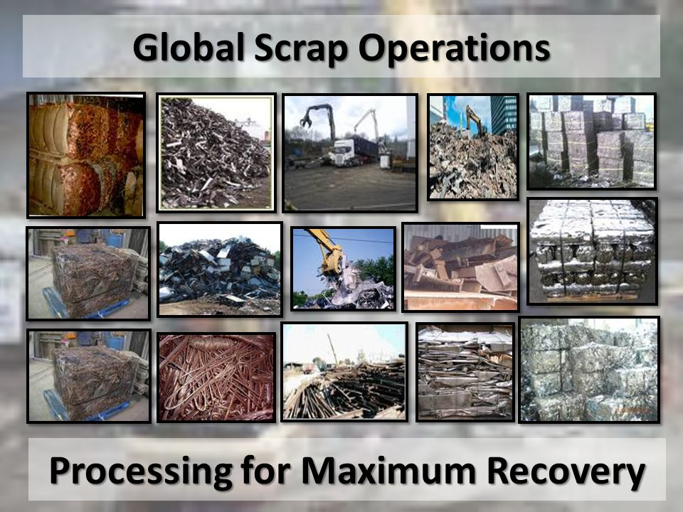 Global Scrap Operations Processing for Maximum Recovery