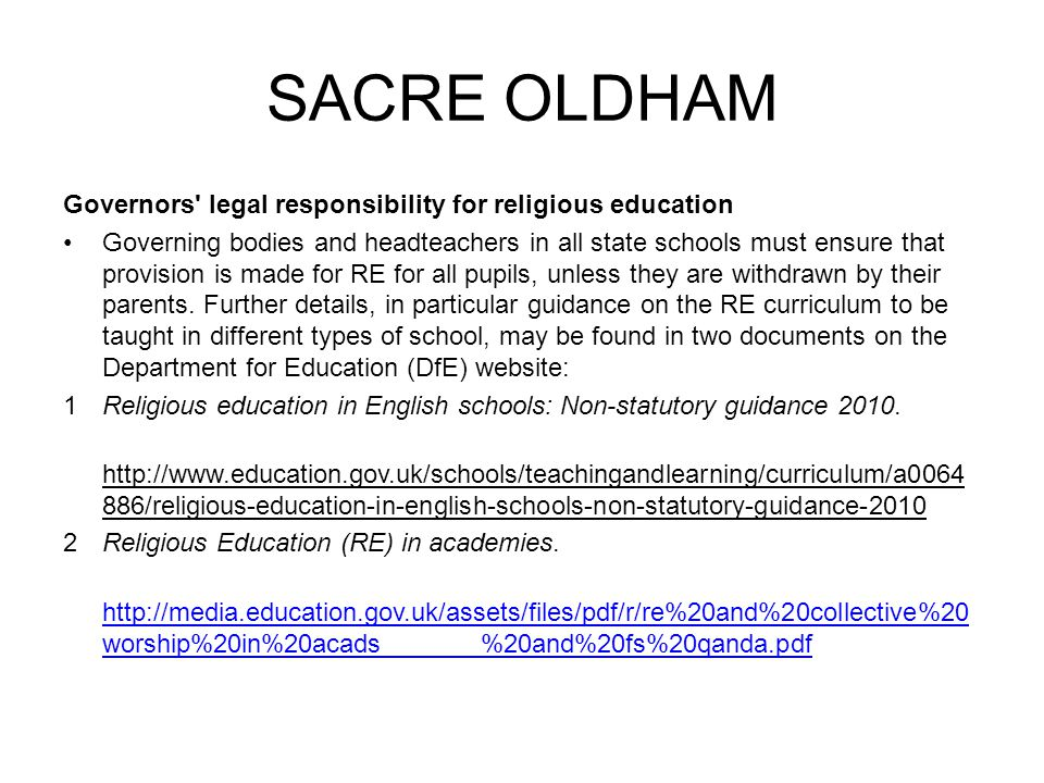 SACRE OLDHAM Governors' legal responsibility for religious education Governing bodies and headteachers in all state schools must ensure that provision