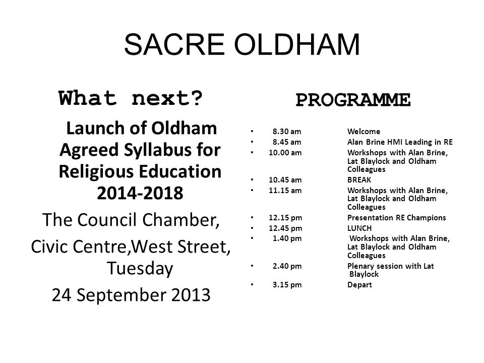 What next? Launch of Oldham Agreed Syllabus for Religious Education 2014-2018 The Council Chamber, Civic Centre,West Street, Tuesday 24 September 2013