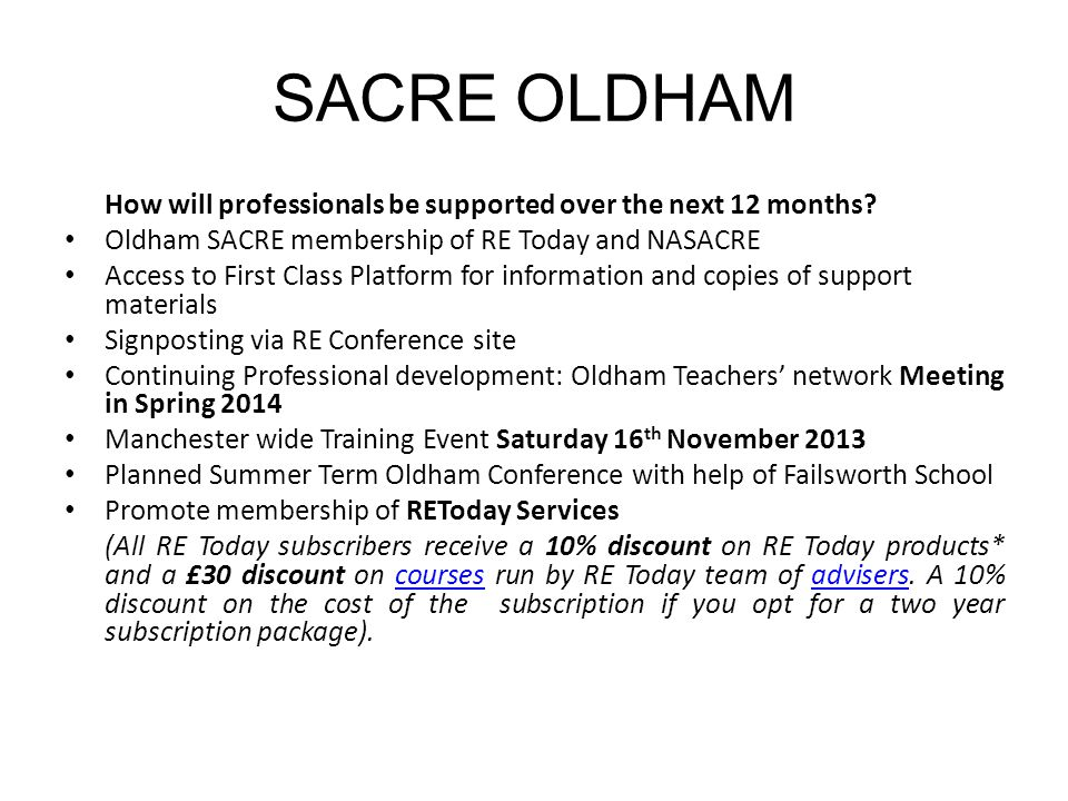 SACRE OLDHAM How will professionals be supported over the next 12 months? Oldham SACRE membership of RE Today and NASACRE Access to First Class Platfo
