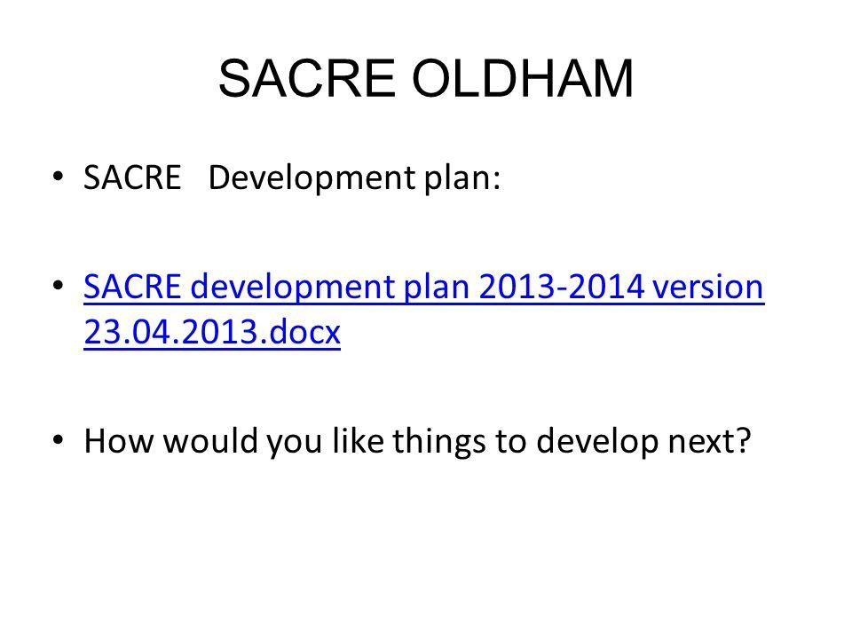 SACRE OLDHAM SACRE Development plan: SACRE development plan 2013-2014 version 23.04.2013.docx SACRE development plan 2013-2014 version 23.04.2013.docx