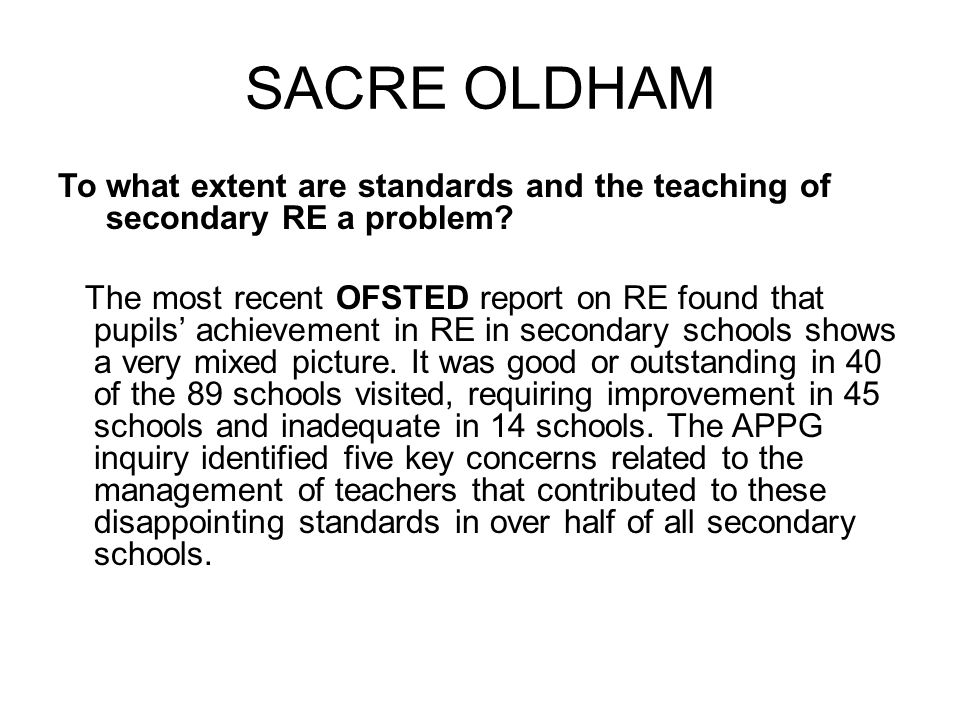 SACRE OLDHAM To what extent are standards and the teaching of secondary RE a problem? The most recent OFSTED report on RE found that pupils achievemen