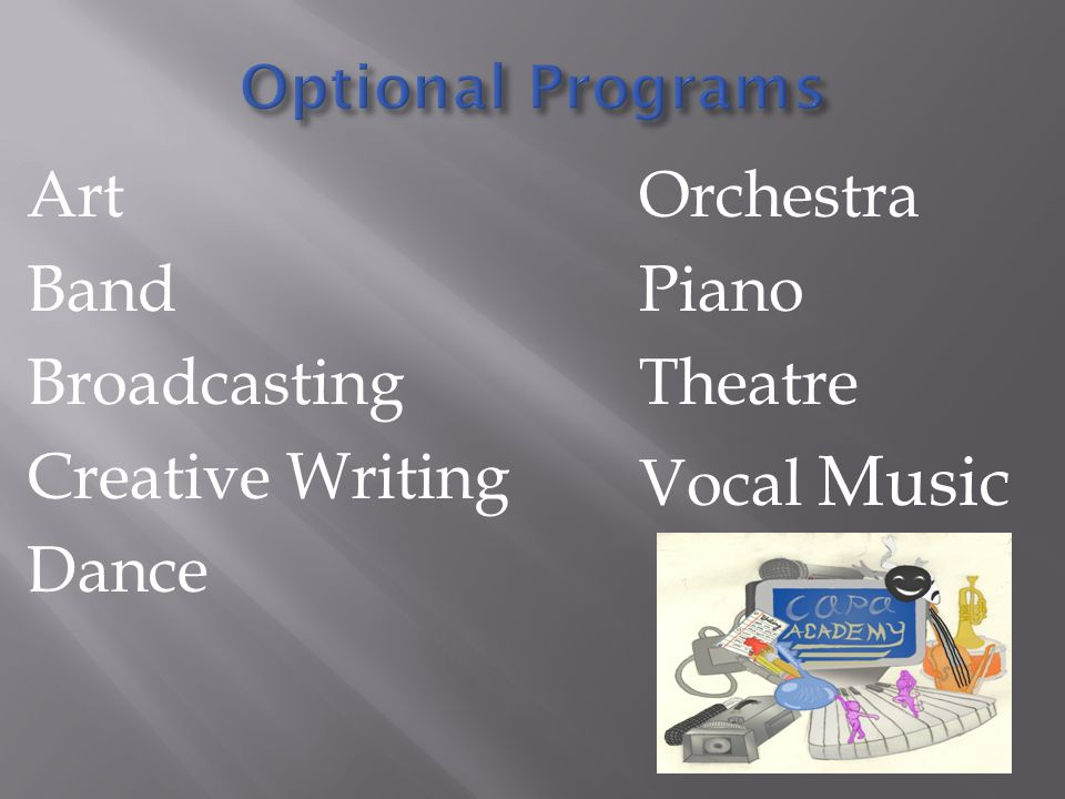 Art Band Broadcasting Creative Writing Dance Orchestra Piano Theatre Vocal Music