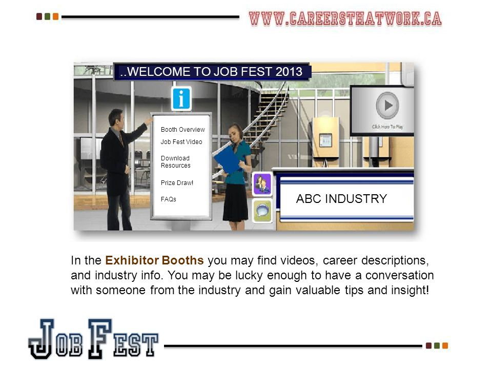 In the Exhibitor Booths you may find videos, career descriptions, and industry info.