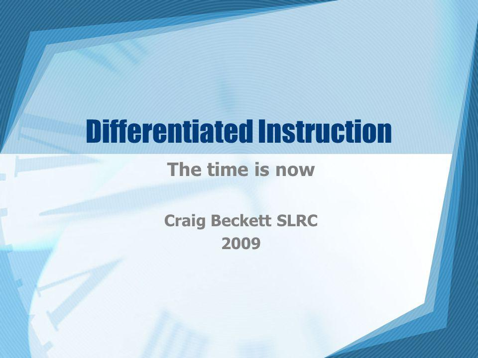 Differentiated Instruction The time is now Craig Beckett SLRC 2009