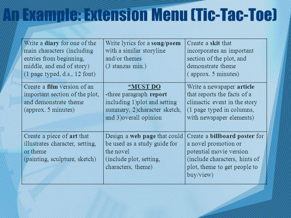 An Example: Extension Menu (Tic-Tac-Toe) Write a diary for one of the main characters (including entries from beginning, middle, and end of story) (1
