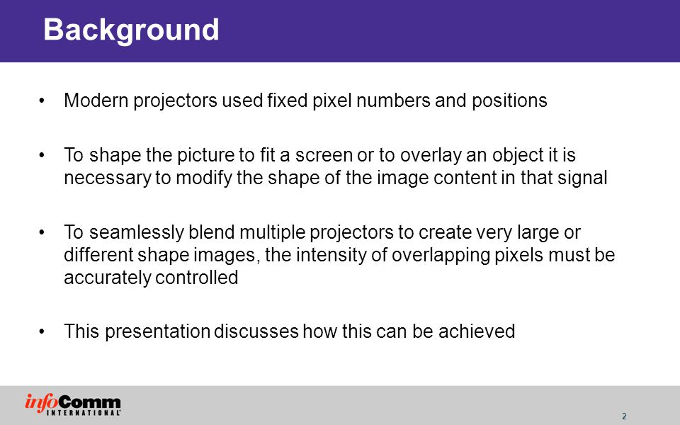 3 The Ideal World Projectors should be central and perpendicular to a flat screen Projectors should be the correct distance from the screen such that the picture just fills the screen The screen should be flat Screen aspect ratio should match projectors native aspect ratio One projector is bright enough with suitable optics to generate the whole image –In real world use this is often not the case