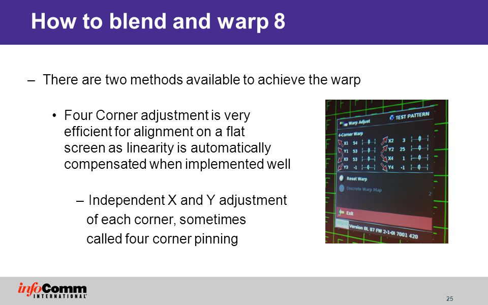 25 How to blend and warp 8 –There are two methods available to achieve the warp Four Corner adjustment is very efficient for alignment on a flat scree