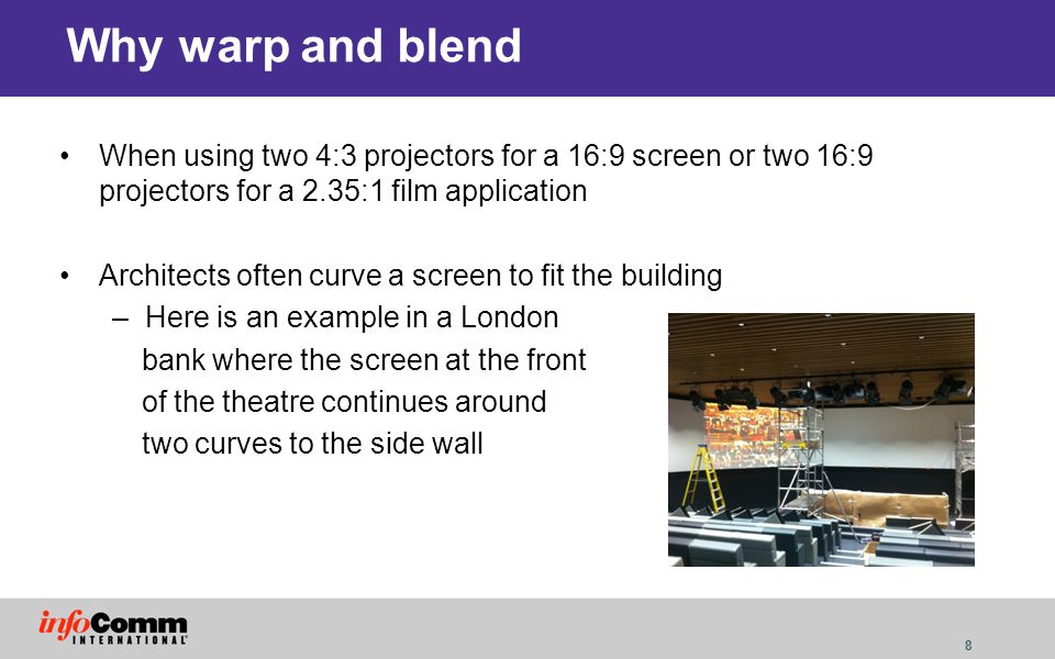 9 Why warp and blend Designers of public interactive exhibits are not restricted by convention –In a London museum visitors walk on the exhibit, the screen is both on a wall and on the floor.