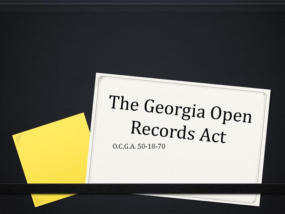 The Georgia Open Records Act O.C.G.A. 50-18-70