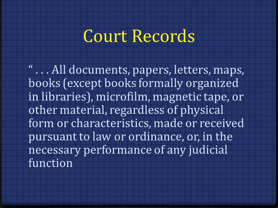 Court Records... All documents, papers, letters, maps, books (except books formally organized in libraries), microfilm, magnetic tape, or other materi