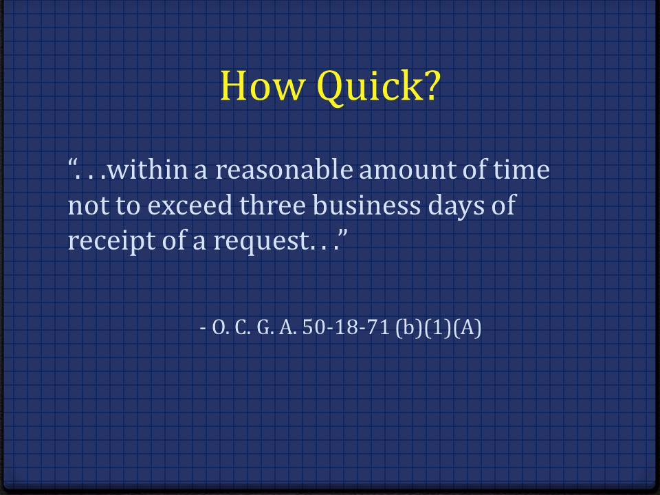 How Quick?...within a reasonable amount of time not to exceed three business days of receipt of a request... - O. C. G. A. 50-18-71 (b)(1)(A)