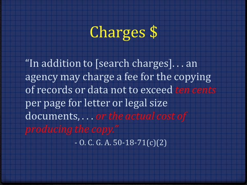 Charges $ In addition to [search charges]... an agency may charge a fee for the copying of records or data not to exceed ten cents per page for letter