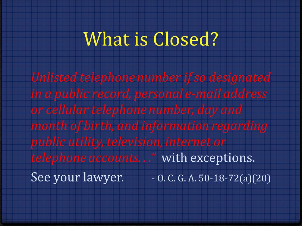 What is Closed? Unlisted telephone number if so designated in a public record, personal e-mail address or cellular telephone number, day and month of