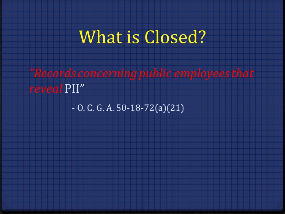 What is Closed? Records concerning public employees that reveal PII - O. C. G. A. 50-18-72(a)(21)