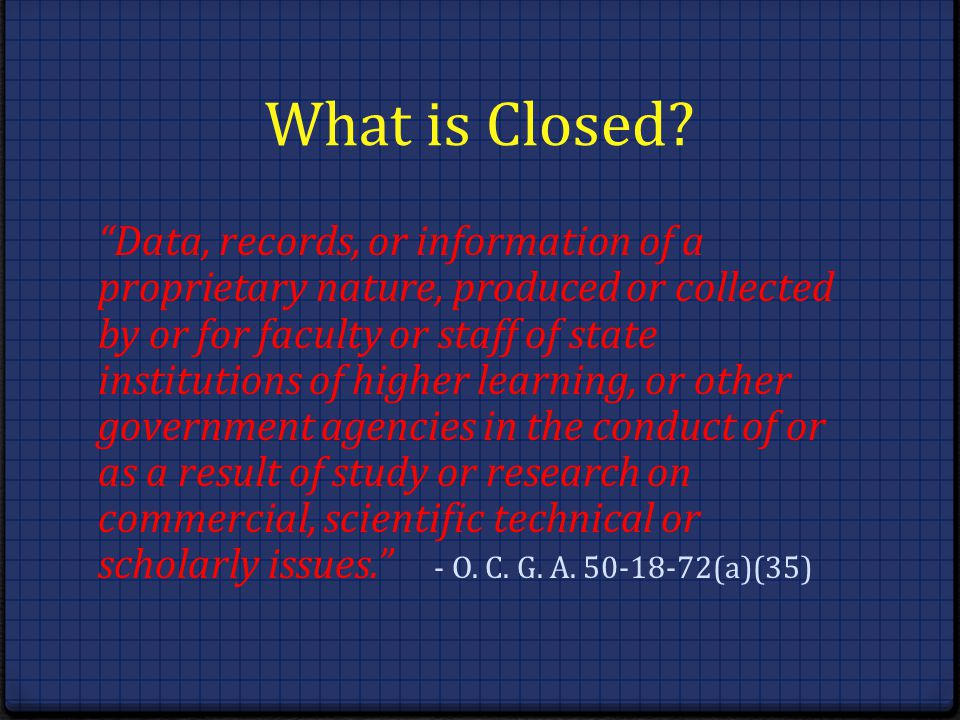 What is Closed? Data, records, or information of a proprietary nature, produced or collected by or for faculty or staff of state institutions of highe