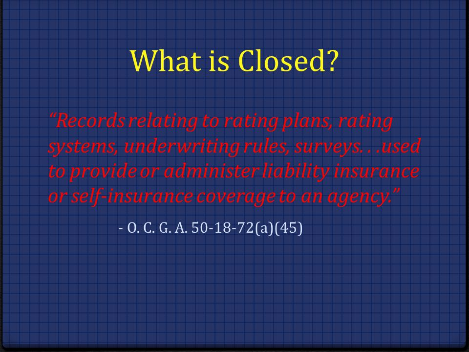 What is Closed? Records relating to rating plans, rating systems, underwriting rules, surveys...used to provide or administer liability insurance or s
