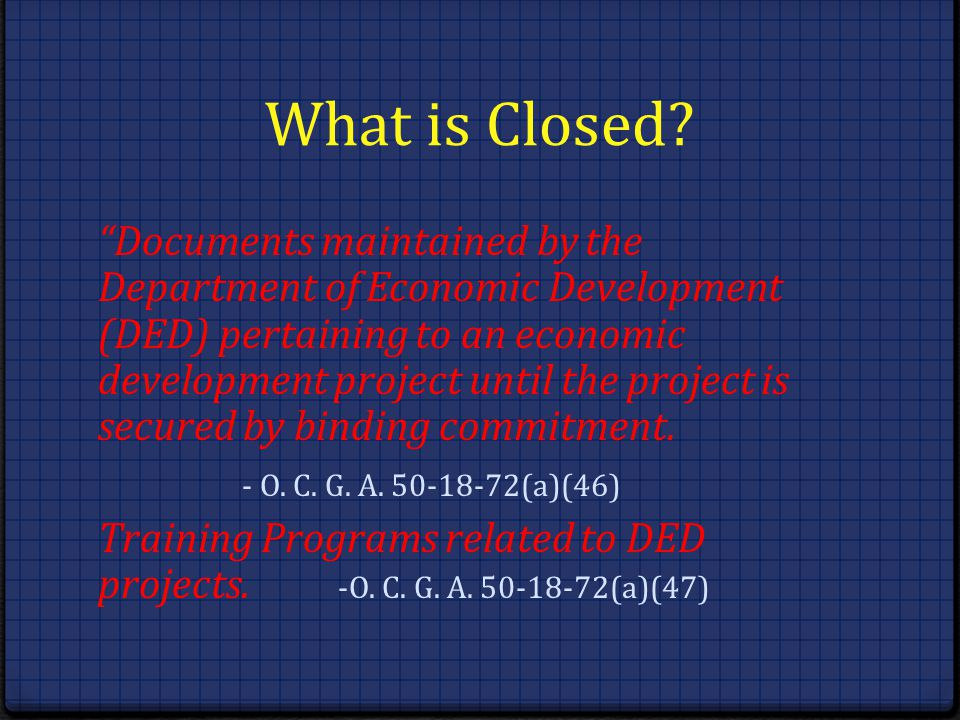 What is Closed? Documents maintained by the Department of Economic Development (DED) pertaining to an economic development project until the project i