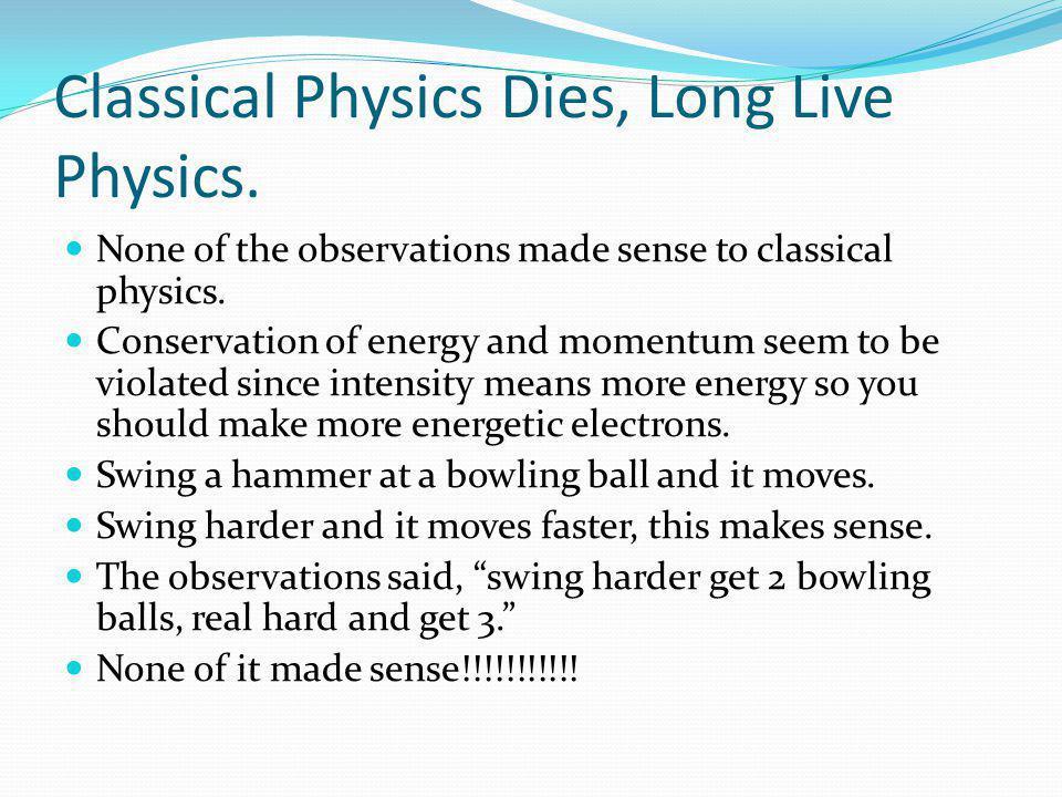 Classical Physics Dies, Long Live Physics.