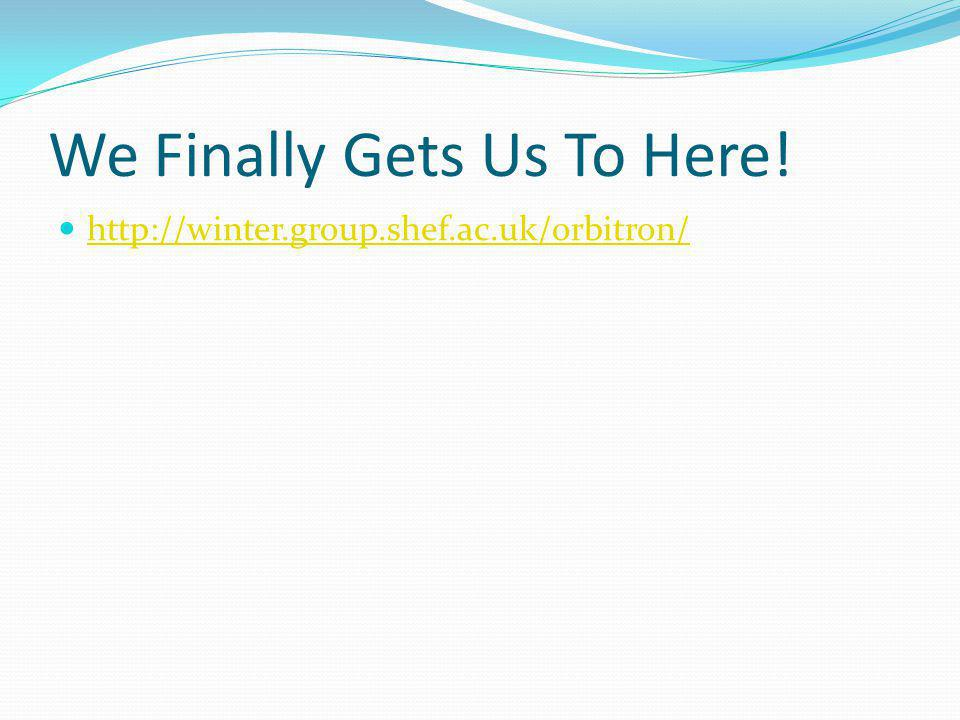 We Finally Gets Us To Here! http://winter.group.shef.ac.uk/orbitron/