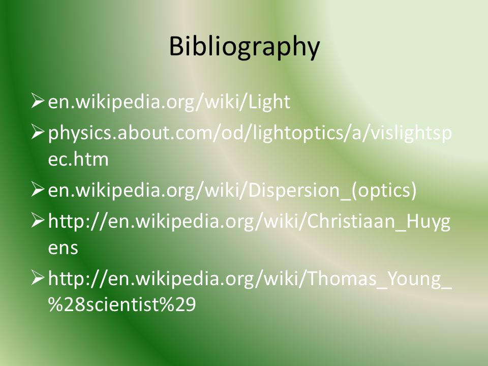 Bibliography en.wikipedia.org/wiki/Light physics.about.com/od/lightoptics/a/vislightsp ec.htm en.wikipedia.org/wiki/Dispersion_(optics) http://en.wiki