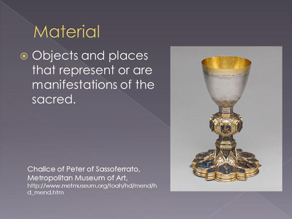 Objects and places that represent or are manifestations of the sacred. Chalice of Peter of Sassoferrato, Metropolitan Museum of Art, http://www.metmus