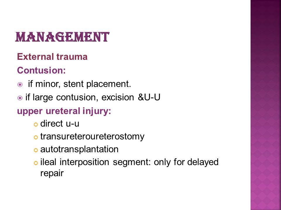 External trauma Contusion: if minor, stent placement. if large contusion, excision &U-U upper ureteral injury: direct u-u transureteroureterostomy aut