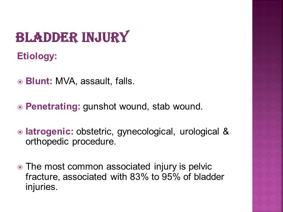 Etiology: Blunt: MVA, assault, falls. Penetrating: gunshot wound, stab wound. Iatrogenic: obstetric, gynecological, urological & orthopedic procedure.