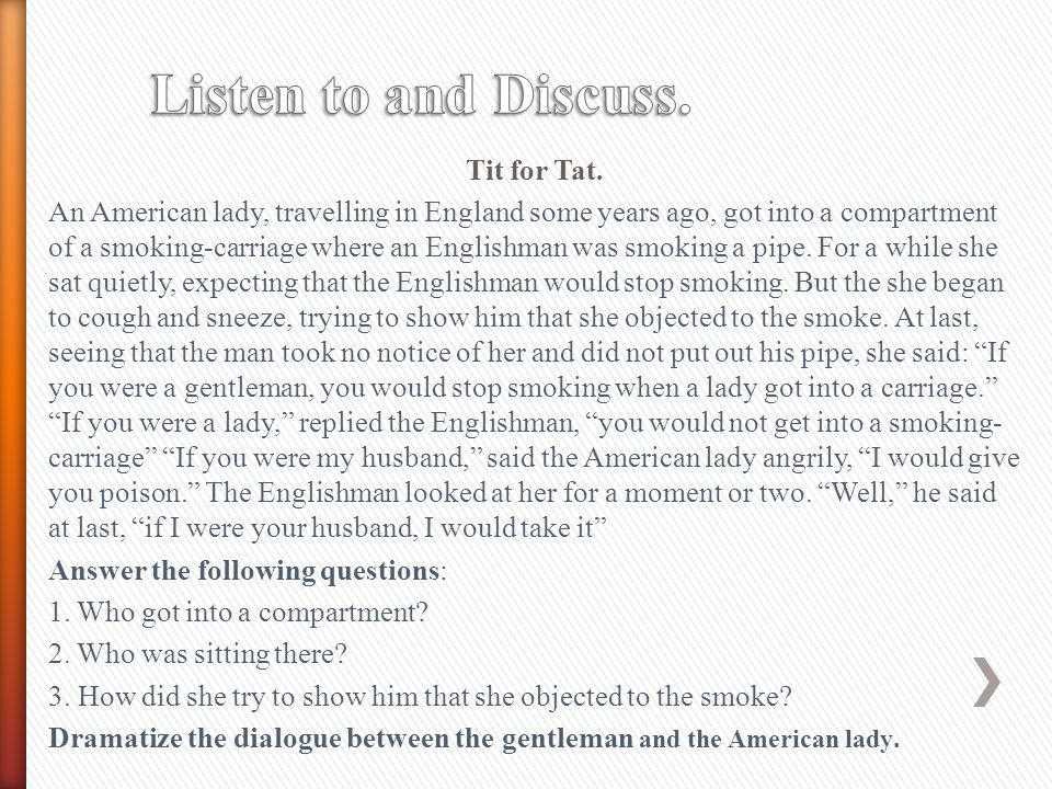 Tit for Tat. An American lady, travelling in England some years ago, got into a compartment of a smoking-carriage where an Englishman was smoking a pi
